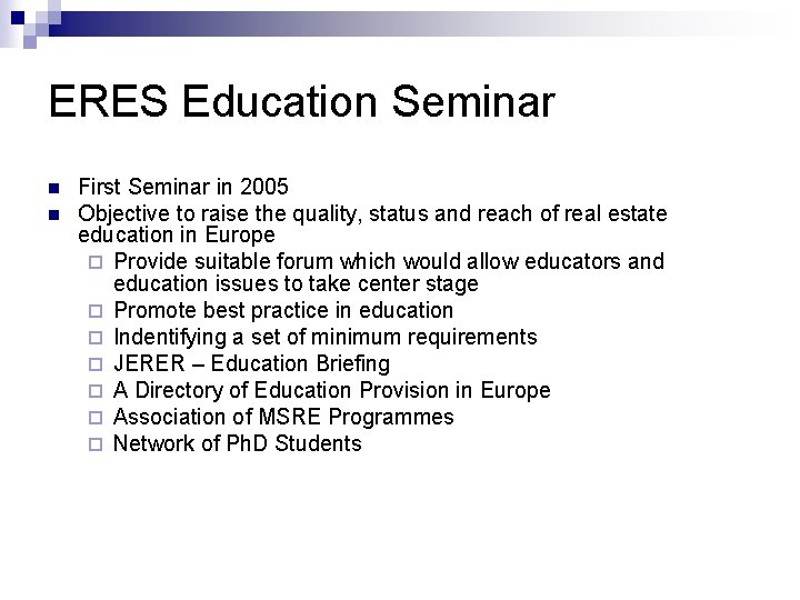 ERES Education Seminar n n First Seminar in 2005 Objective to raise the quality,