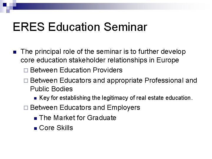 ERES Education Seminar n The principal role of the seminar is to further develop