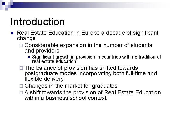 Introduction n Real Estate Education in Europe a decade of significant change ¨ Considerable
