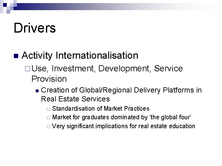 Drivers n Activity Internationalisation ¨ Use, Investment, Development, Service Provision n Creation of Global/Regional