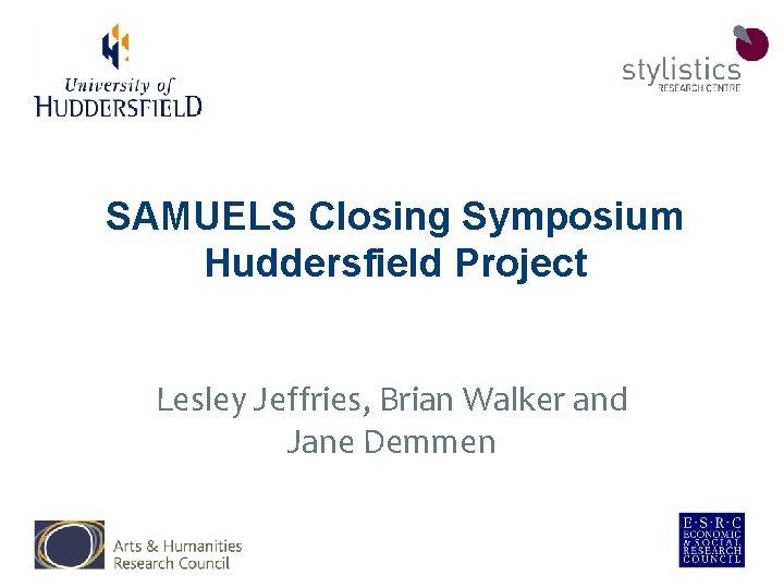 SAMUELS Closing Symposium Huddersfield Project Lesley Jeffries, Brian Walker and Jane Demmen