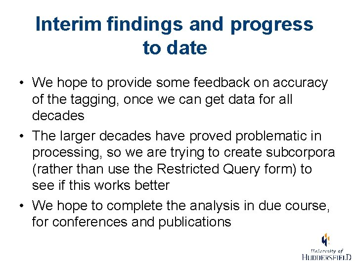 Interim findings and progress to date • We hope to provide some feedback on