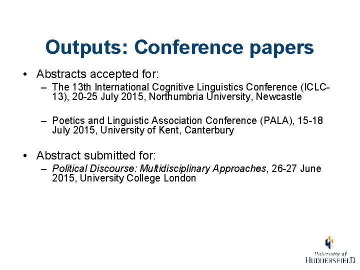 Outputs: Conference papers • Abstracts accepted for: – The 13 th International Cognitive Linguistics