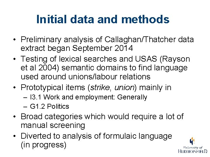 Initial data and methods • Preliminary analysis of Callaghan/Thatcher data extract began September 2014