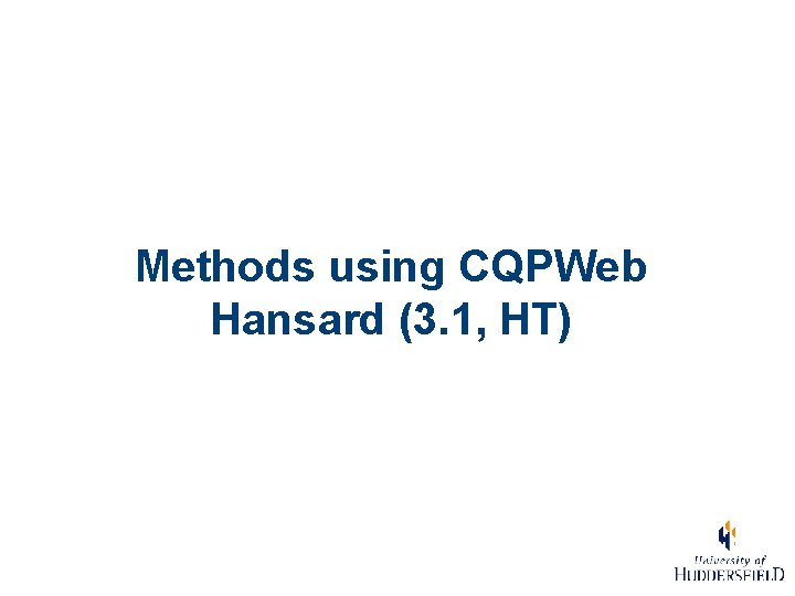 Methods using CQPWeb Hansard (3. 1, HT)