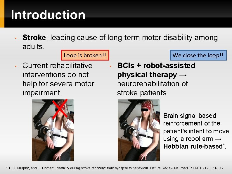 Introduction • Stroke: leading cause of long-term motor disability among adults. Loop is broken!!