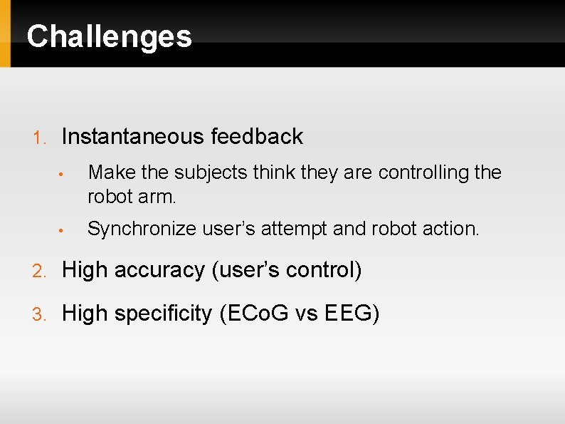 Challenges 1. Instantaneous feedback • Make the subjects think they are controlling the robot