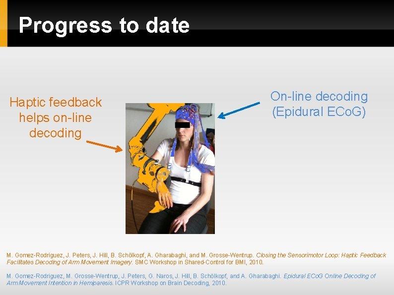 Progress to date Haptic feedback helps on-line decoding On-line decoding (Epidural ECo. G) M.