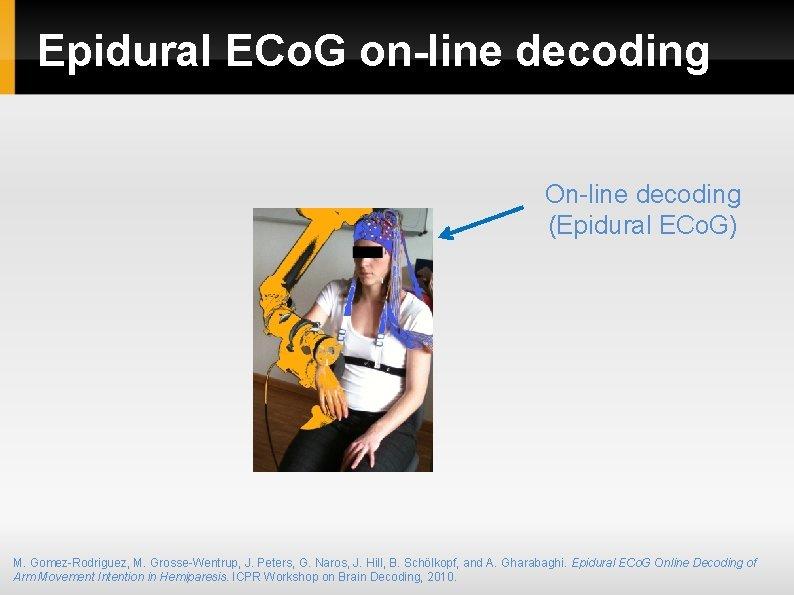 Epidural ECo. G on-line decoding On-line decoding (Epidural ECo. G) M. Gomez-Rodriguez, M. Grosse-Wentrup,