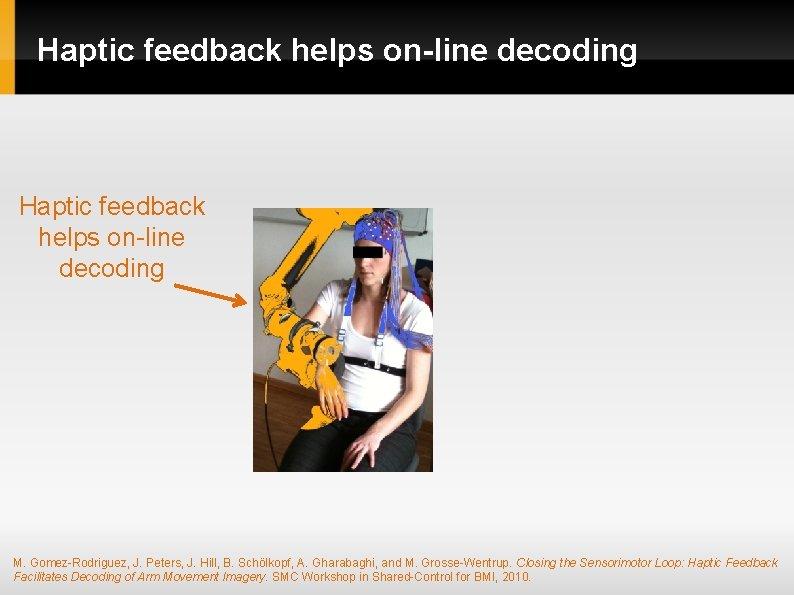 Haptic feedback helps on-line decoding M. Gomez-Rodriguez, J. Peters, J. Hill, B. Schölkopf, A.