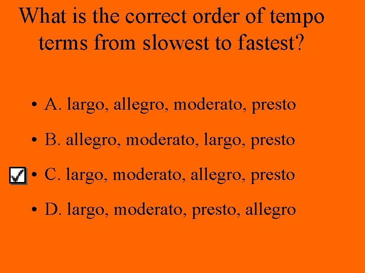 What is the correct order of tempo terms from slowest to fastest? • A.