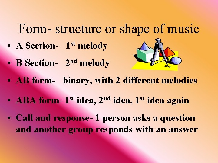Form- structure or shape of music • A Section- 1 st melody • B