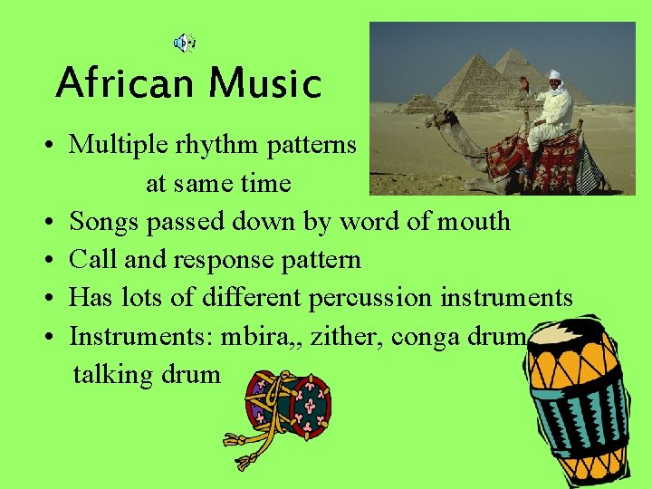 African Music • Multiple rhythm patterns at same time • Songs passed down by