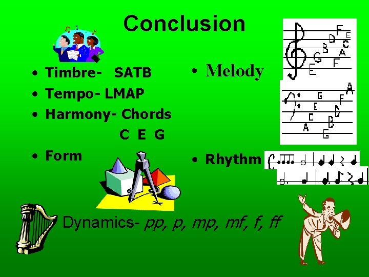 Conclusion • Timbre- SATB • Tempo- LMAP • Harmony- Chords C E G •