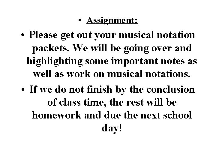 • Assignment: • Please get out your musical notation packets. We will be