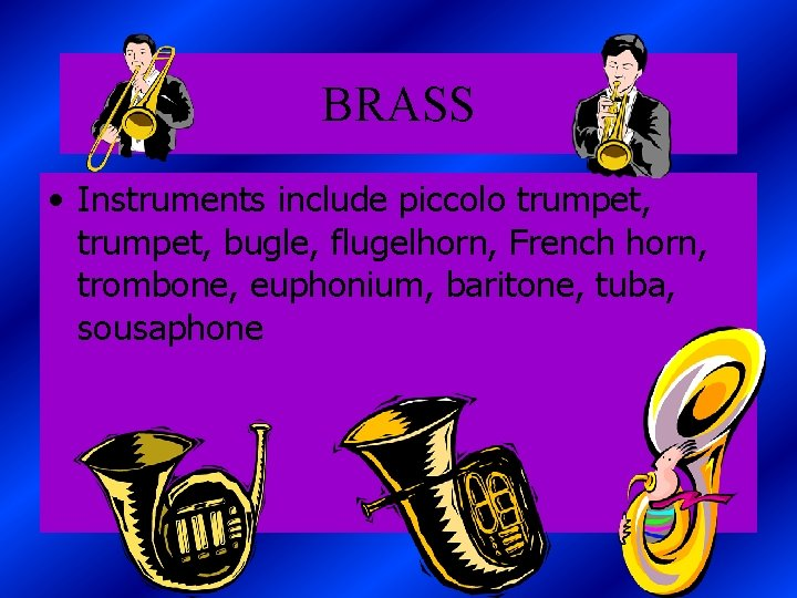 BRASS • Instruments include piccolo trumpet, bugle, flugelhorn, French horn, trombone, euphonium, baritone, tuba,