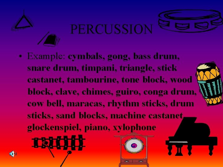 PERCUSSION • Example: cymbals, gong, bass drum, snare drum, timpani, triangle, stick castanet, tambourine,