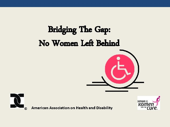 Bridging The Gap: No Women Left Behind © American Association on Health and Disability