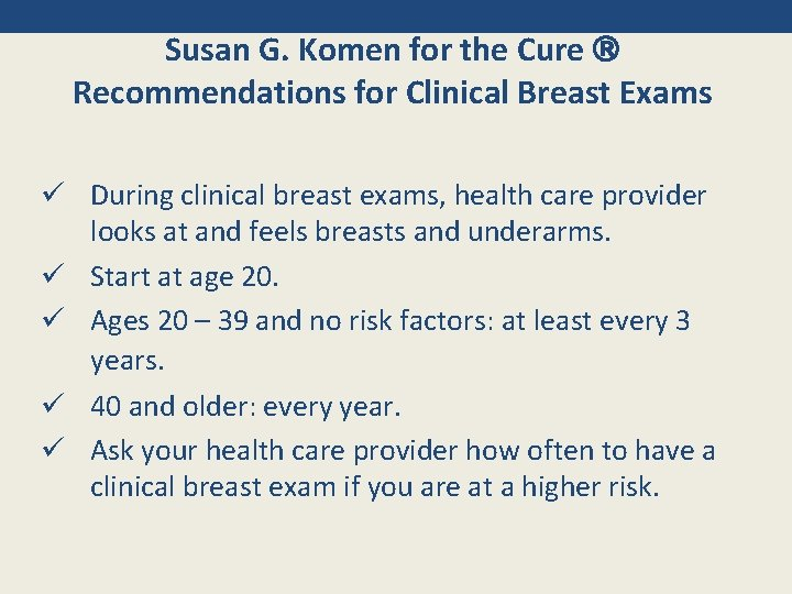 Susan G. Komen for the Cure Recommendations for Clinical Breast Exams ü During clinical