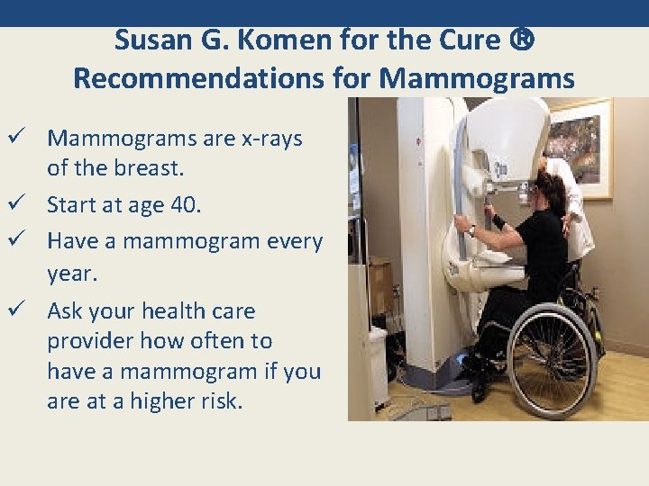 Susan G. Komen for the Cure Recommendations for Mammograms ü Mammograms are x-rays of