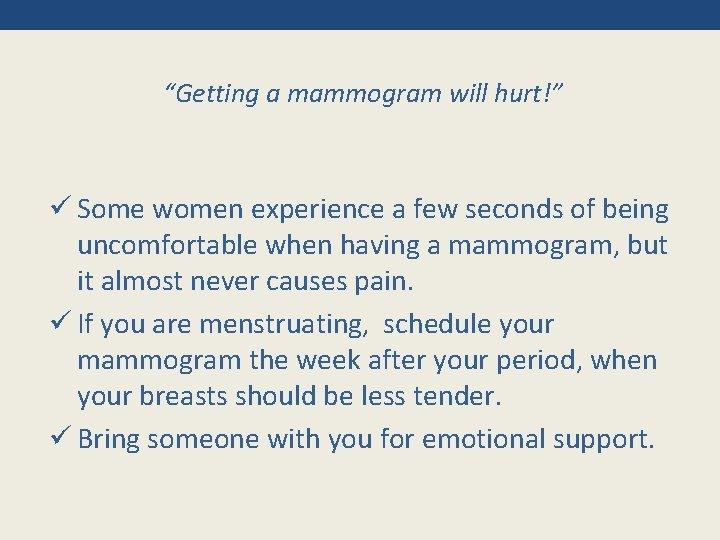 """""""Getting a mammogram will hurt!"""" ü Some women experience a few seconds of being"""