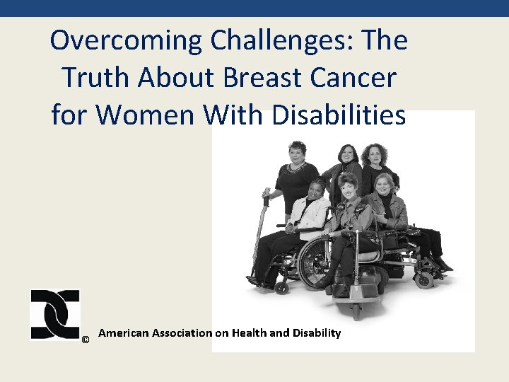 Overcoming Challenges: The Truth About Breast Cancer for Women With Disabilities © American Association