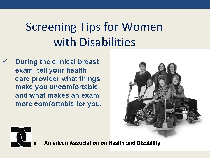 Screening Tips for Women with Disabilities ü During the clinical breast exam, tell your