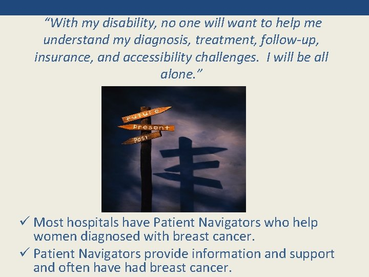 """""""With my disability, no one will want to help me understand my diagnosis, treatment,"""
