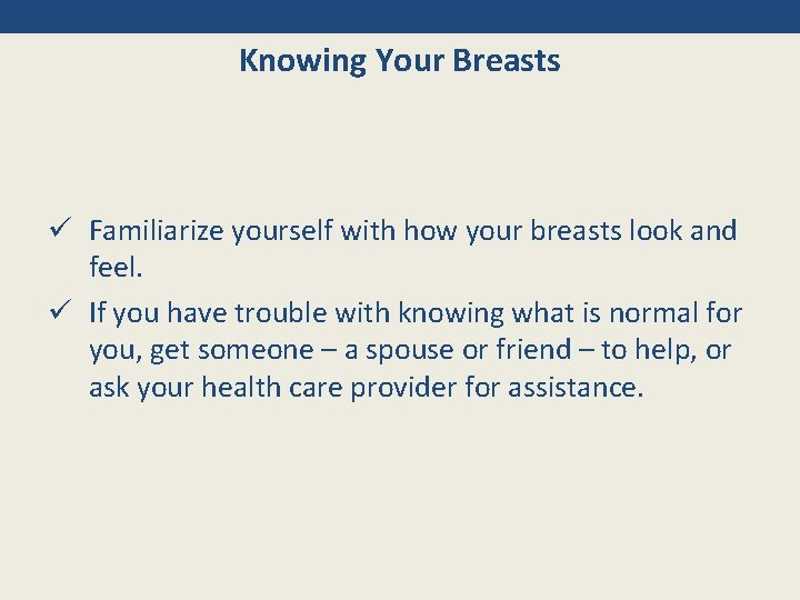 Knowing Your Breasts ü Familiarize yourself with how your breasts look and feel. ü
