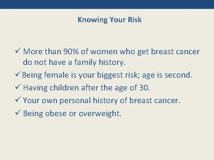 Knowing Your Risk ü More than 90% of women who get breast cancer do