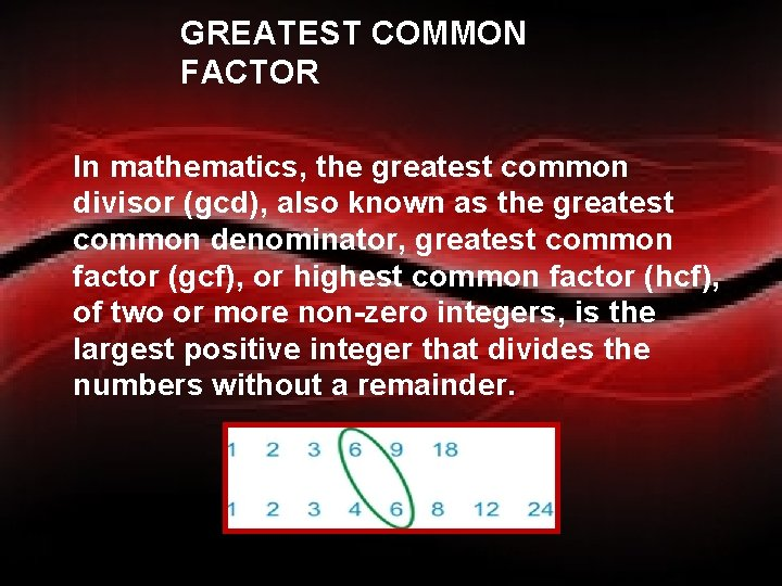 GREATEST COMMON FACTOR In mathematics, the greatest common divisor (gcd), also known as the