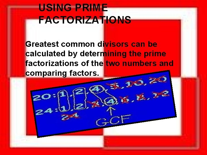 USING PRIME FACTORIZATIONS Greatest common divisors can be calculated by determining the prime factorizations