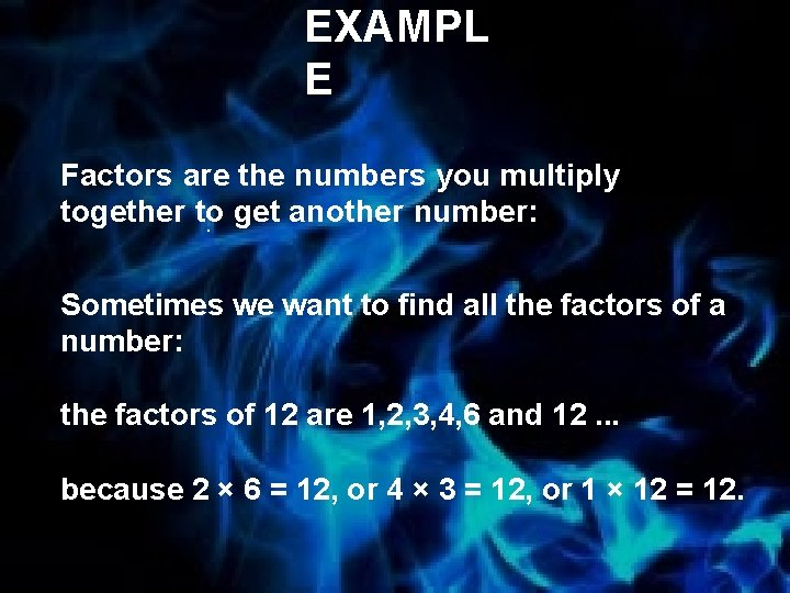 EXAMPL E Factors are the numbers you multiply together to get another number: .