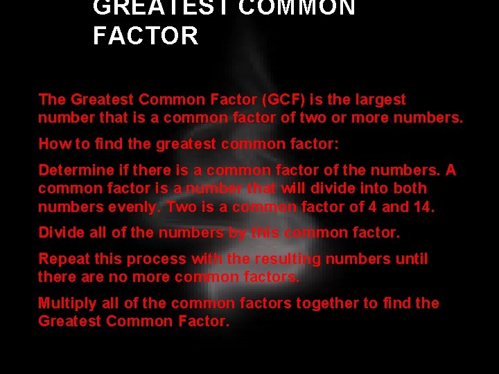 GREATEST COMMON FACTOR The Greatest Common Factor (GCF) is the largest number that is