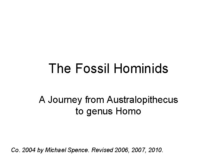 The Fossil Hominids A Journey from Australopithecus to genus Homo Co. 2004 by Michael