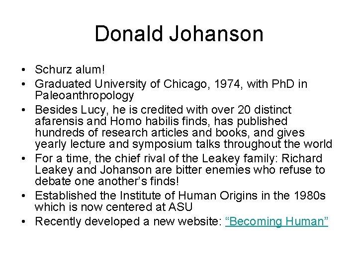 Donald Johanson • Schurz alum! • Graduated University of Chicago, 1974, with Ph. D