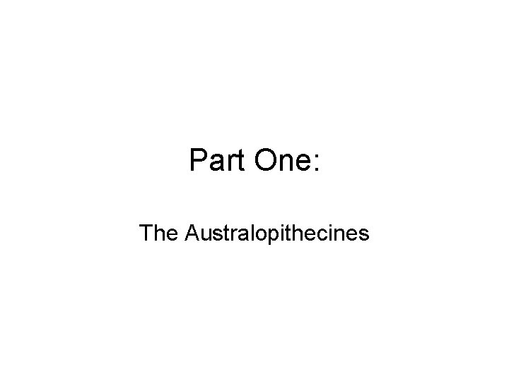 Part One: The Australopithecines