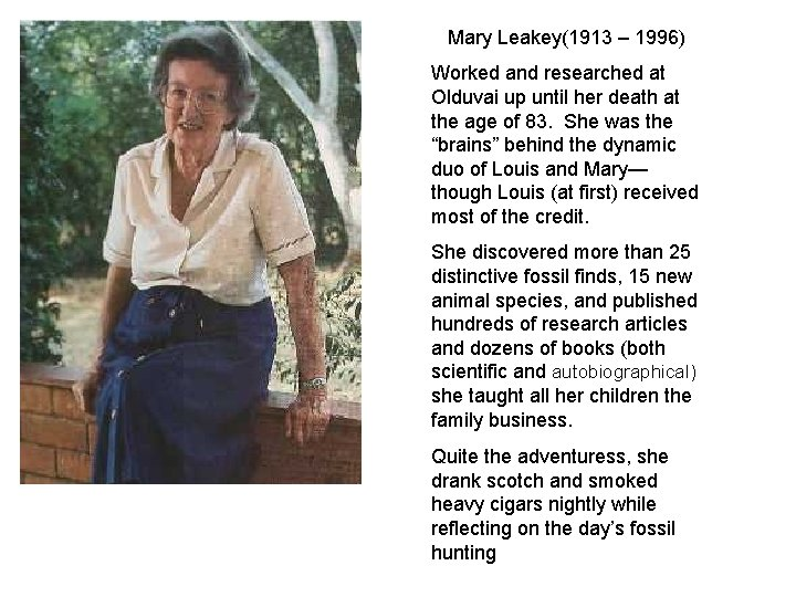Mary Leakey(1913 – 1996) Worked and researched at Olduvai up until her death at