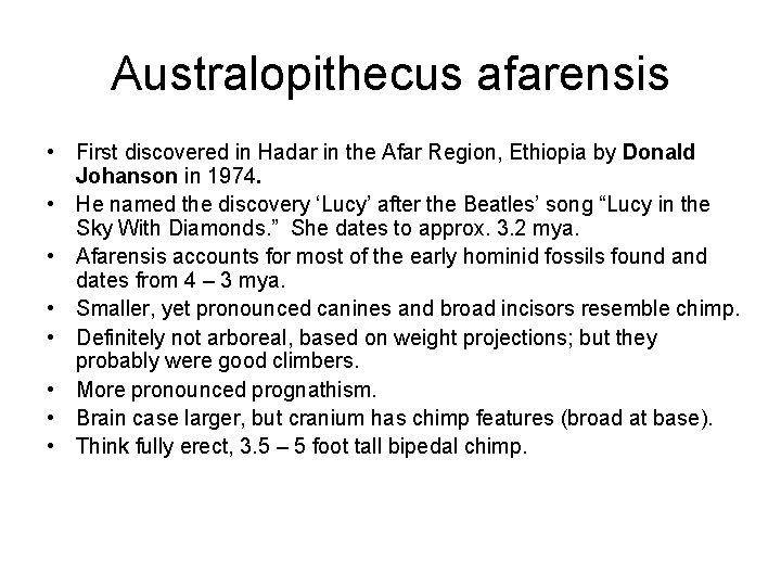 Australopithecus afarensis • First discovered in Hadar in the Afar Region, Ethiopia by Donald