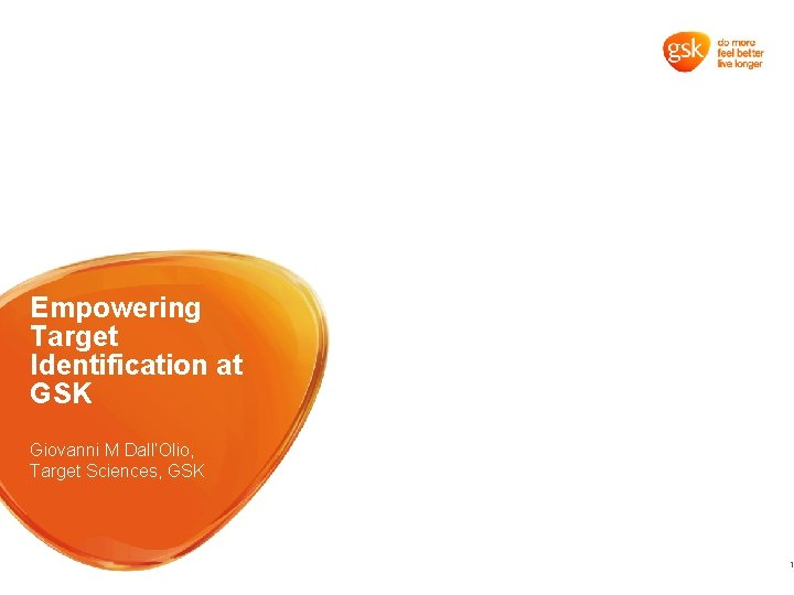 Empowering Target Identification at GSK Giovanni M Dall'Olio, Target Sciences, GSK 1