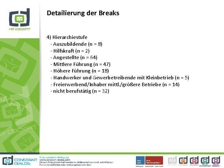 Detailierung der Breaks 4) Hierarchiestufe - Auszubildende (n = 8) - Hilfskraft (n =