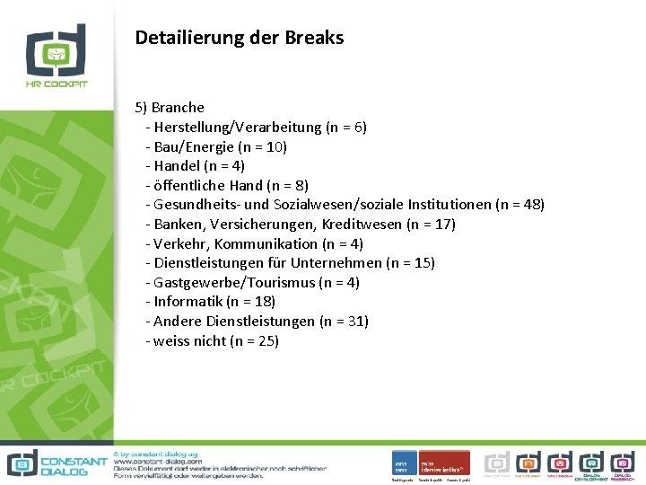 Detailierung der Breaks 5) Branche - Herstellung/Verarbeitung (n = 6) - Bau/Energie (n =