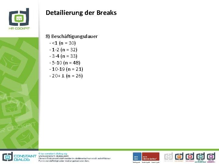 Detailierung der Breaks 8) Beschäftigungsdauer - <1 (n = 30) - 1 -2 (n