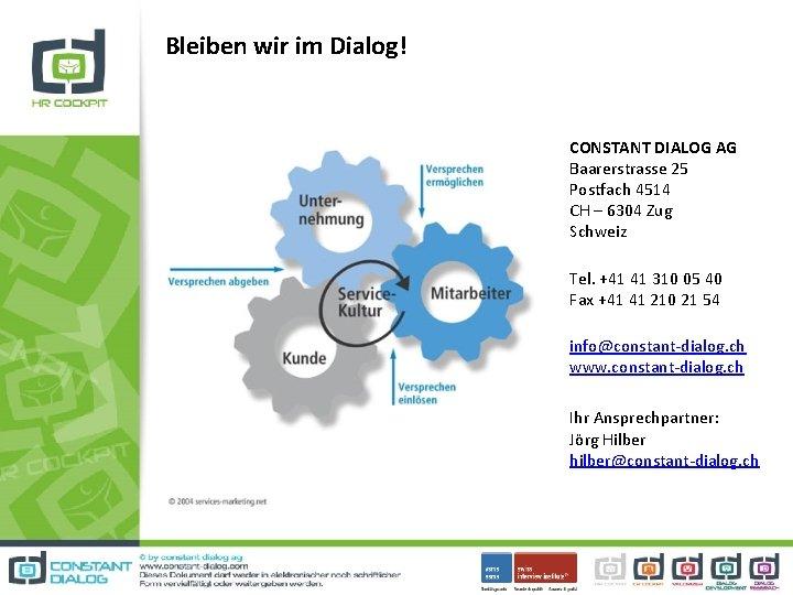 Bleiben wir im Dialog! CONSTANT DIALOG AG Baarerstrasse 25 Postfach 4514 CH – 6304