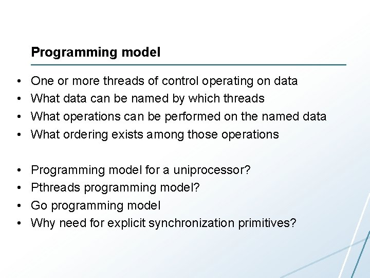 Programming model • • One or more threads of control operating on data What