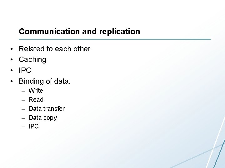 Communication and replication • • Related to each other Caching IPC Binding of data: