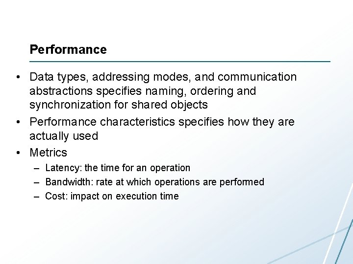 Performance • Data types, addressing modes, and communication abstractions specifies naming, ordering and synchronization