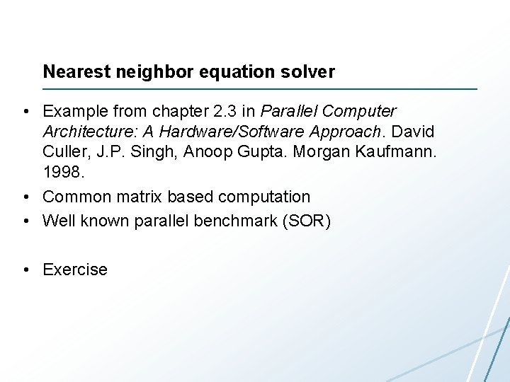 Nearest neighbor equation solver • Example from chapter 2. 3 in Parallel Computer Architecture: