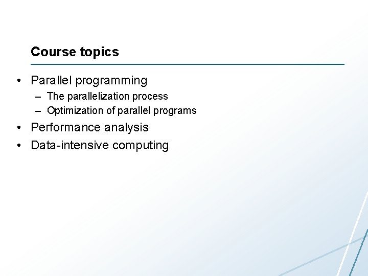 Course topics • Parallel programming – The parallelization process – Optimization of parallel programs