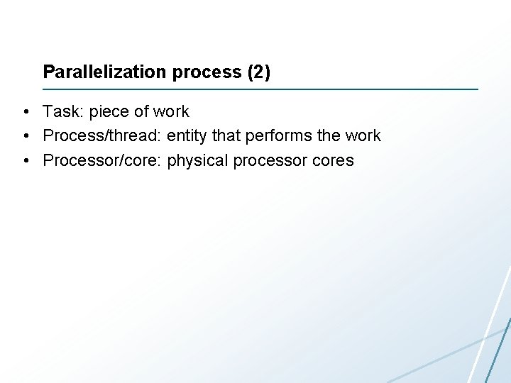 Parallelization process (2) • Task: piece of work • Process/thread: entity that performs the